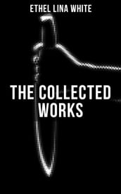 THE COLLECTED WORKS OF ETHEL LINA WHITE