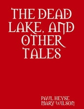 THE DEAD LAKE, AND OTHER TALES
