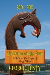 THE DRAGON AND THE RAVEN: A Tale of the Days of King Alfred