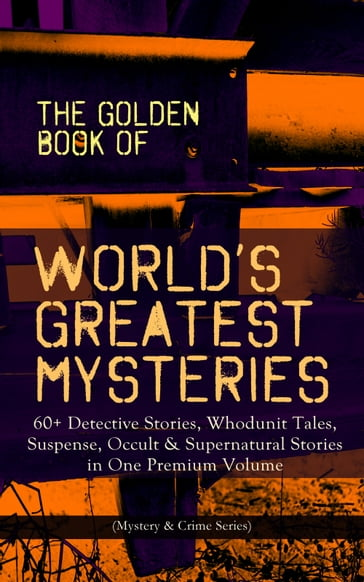 THE GOLDEN BOOK OF WORLD'S GREATEST MYSTERIES - 60+ Detective Stories