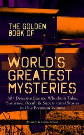 THE GOLDEN BOOK OF WORLD S GREATEST MYSTERIES - 60+ Detective Stories