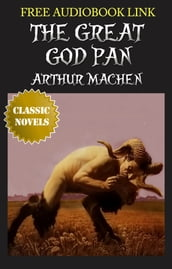 THE GREAT GOD PAN Classic Novels: New Illustrated [Free Audio Links]