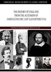 THE HISTORY OF ENGLAND FROM THE ACCESSION OF JAMES II, VOLUME 2 (of 5) (Chapters VI-X)