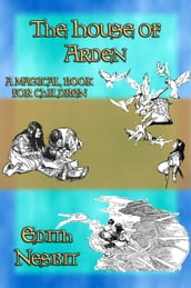 THE HOUSE OF ARDEN - A Children s Fantasy book by e. Nesbit