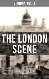 THE LONDON SCENE: The Essays