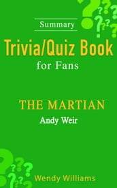 THE MARTIAN : A Novel by Andy Weir [ Trivia/Quiz Book for Fans]