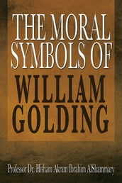THE MORAL SYMBOLS OF WILLIAM GOLDING