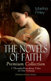 THE NOVELS OF FAITH - Premium Collection: 7 Thought-Provoking Titles in One Volume