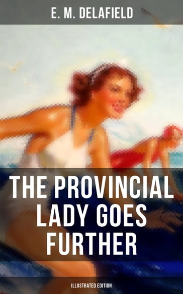 THE PROVINCIAL LADY GOES FURTHER (Illustrated Edition)