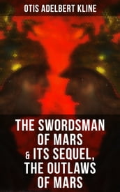 THE SWORDSMAN OF MARS & Its Sequel, The Outlaws of Mars