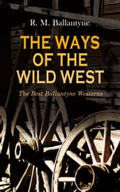 THE WAYS OF THE WILD WEST - The Best Ballantyne Westerns