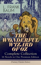 THE WONDERFUL WIZARD OF OZ - Complete Collection: 16 Novels in One Premium Edition (Fantasy Classics Series)
