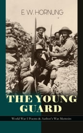 THE YOUNG GUARD - World War I Poems & Author s War Memoirs