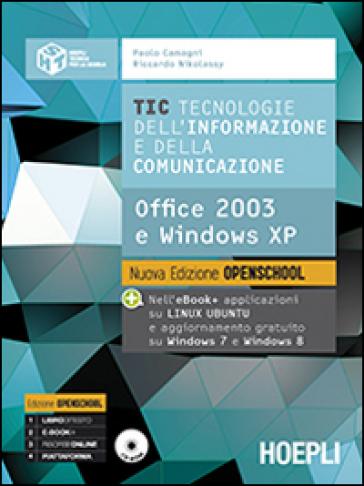 TIC. Tecnologie dell'informazione e della comunicazione. Office 2003 e Windows XP. Per le Scuole superiori. Con e-book. Con espansione online - Paolo Camagni | Rochesterscifianimecon.com