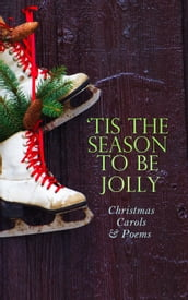 TIS THE SEASON TO BE JOLLY - Christmas Carols & Poems