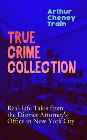 TRUE CRIME COLLECTION: Real-Life Tales from the District Attorney s Office in New York City