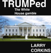 TRUMPed: The White House Gamble