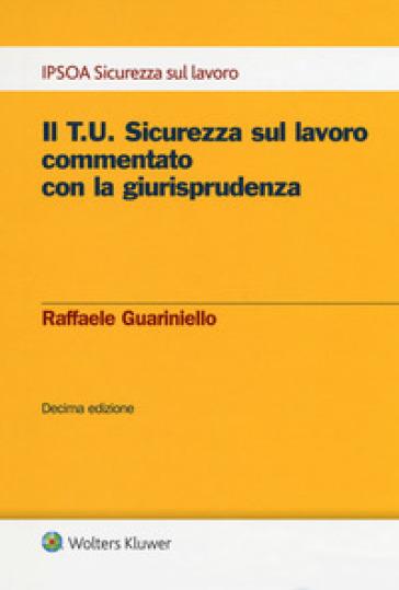 Il T.U. sicurezza sul lavoro commentato con la giurisprudenza. Con e-book - Raffaele Guariniello |
