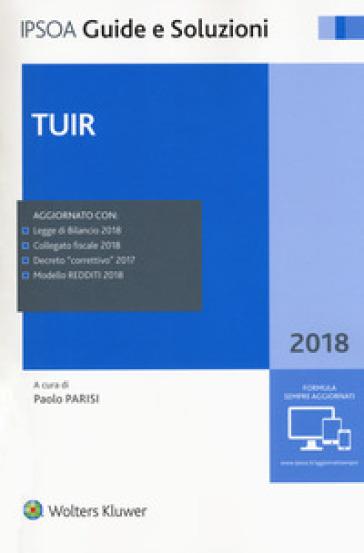 TUIR 2018. Con aggiornamento online - P. Parisi |