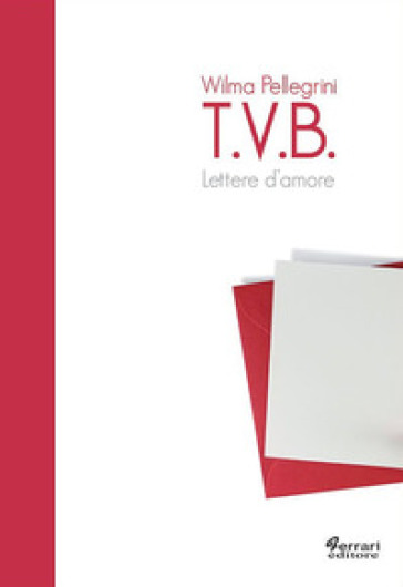 T.V.B. Lettere d'amore - Wilma Pellegrini | Rochesterscifianimecon.com