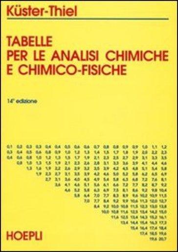 Tabelle per le analisi chimiche e chimico-fisiche. Per le Scuole superiori - Friedrich W. Kuster  