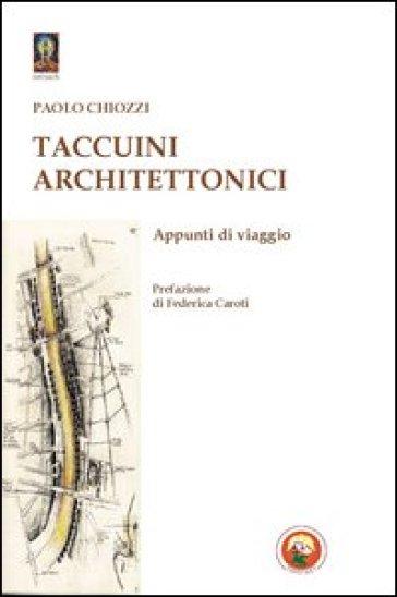 Taccuini architettonici. Appunti di viaggio - Paolo Chiozzi |