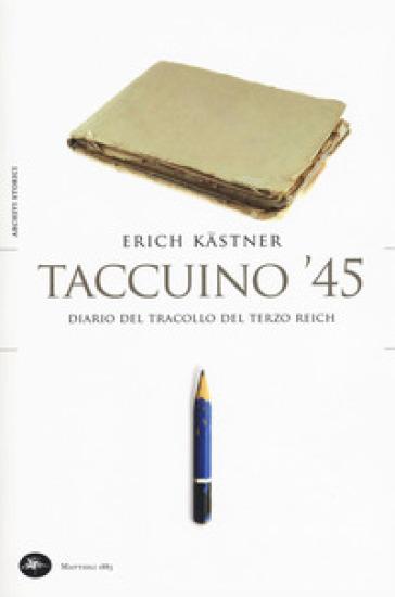 Taccuino '45. Un diario del tracollo del Terzo Reich - Erich Kastner  