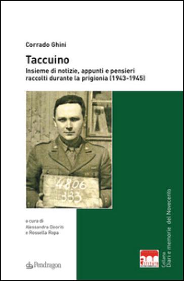 Taccuino. Insieme di notizie, appunti e pensieri raccolti durante la prigionia (1943-1945) - Corrado Ghini pdf epub