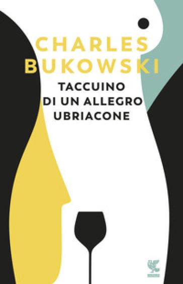 Taccuino di un allegro ubriacone - Charles Bukowski |