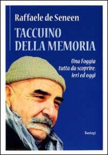 Taccuino della memoria. Una Foggia tutta da scoprire: ieri e oggi - Raffaele De Seneen | Kritjur.org