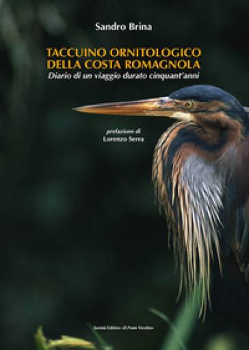 Taccuino ornitologico della costa romagnola. Diario di un viaggio durato cinquant'anni - Sandro Brina | Jonathanterrington.com