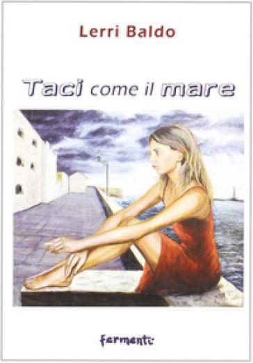 Taci come il mare - Lerri Baldo |