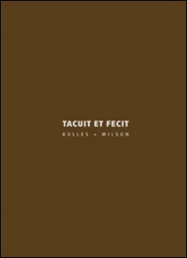 Tacuit et fecit. Bolles+Wilson. Ediz. italiana e inglese - A. Bergamin  
