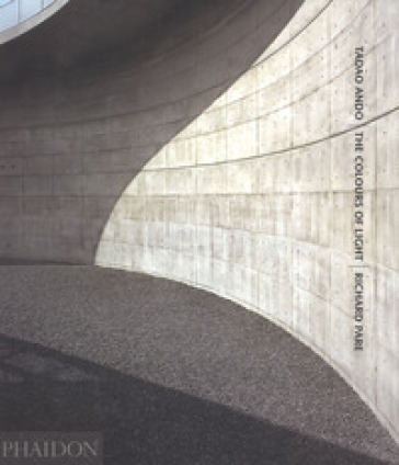 Tadao Ando. The colours of light. Ediz. a colori - Richard Pare |