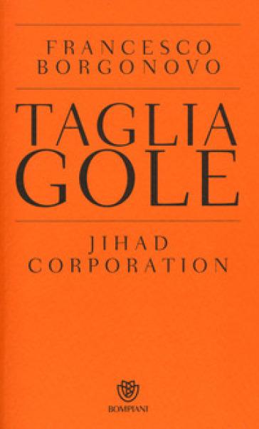 Tagliagole. Jihad Corporation - Francesco Borgonovo |
