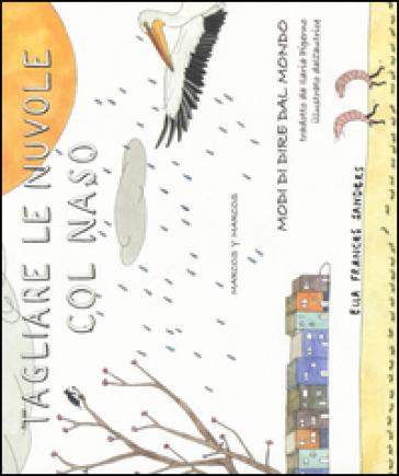 Tagliare le nuvole col naso. Modi di dire dal mondo - Ella Frances Sanders | Ericsfund.org