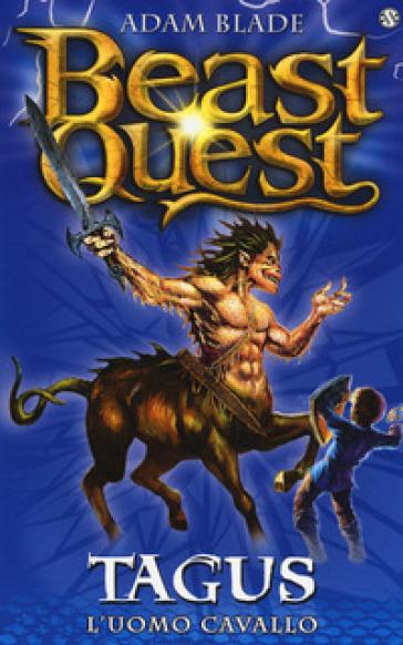 Tagus. L'uomo cavallo. Beast Quest - Adam Blade |