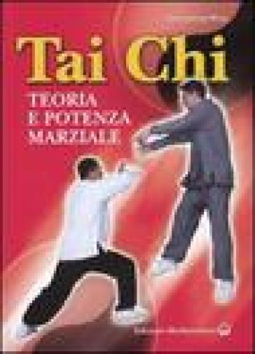 Tai Chi. Teoria e potenza marziale - Jwing-Ming Yang | Rochesterscifianimecon.com