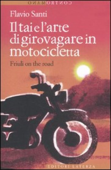 Il Tai e l'arte di girovagare in motocicletta. Friuli on the road