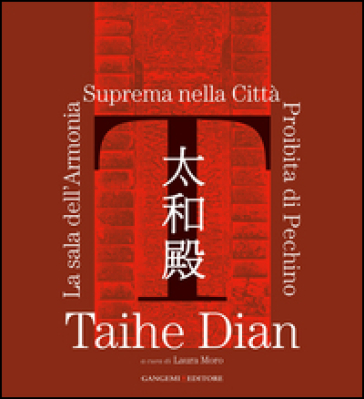 Taihe Dian. The hall of supreme harmony of the forbidden city of Bejing. Ediz. illustrata