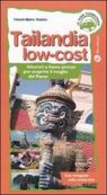 Tailandia low-cost. Itinerari a basso prezzo per scoprire il meglio del paese - Massimiliano Rubino | Rochesterscifianimecon.com