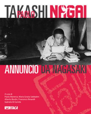 Takashi Paolo Nagai. Annuncio da Nagasaki. Ediz. illustrata