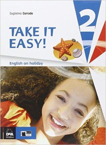Take it easy. English on holiday. Per la Scuola media. Con CD Audio. 2. - Guglielmo Corrado |