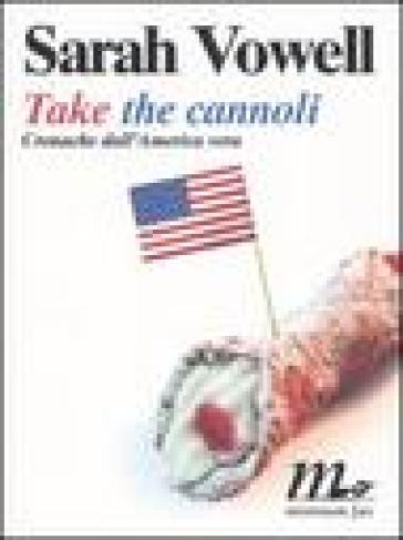 Take The Cannoli Cronache Dallamerica Vera Sarah Vowell Libro