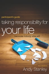 Taking Responsibility for Your Life Participant s Guide