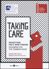 Taking care. Progettare per il bene comune. Ediz. integrale