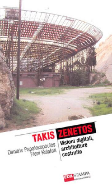 Takis Zenetos. Visioni digitali, architetture costruite - Eleni Kalafati |