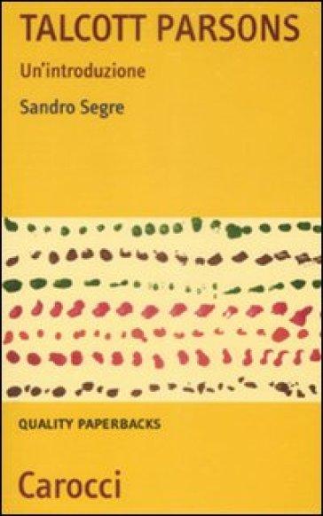 Talcott Parsons. Un'introduzione - Sandro Segre | Rochesterscifianimecon.com