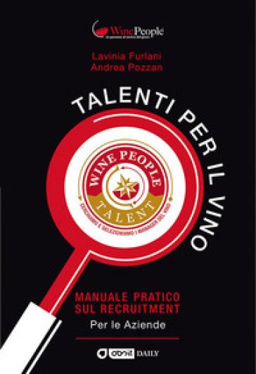 Talenti per il vino. Manuale pratico sul recruitment - Andrea Pozzan |