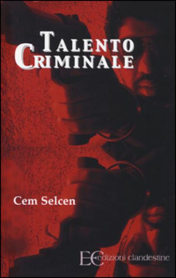 Talento criminale - Cem Selcen |